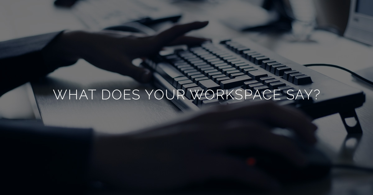 What Does Your Workspace Say About You And Your Business? - Blog and News for Augie's Building Services - workspace-featured-59a491f67a4c0