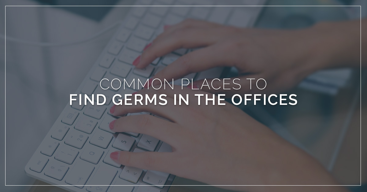 Common Places To Find Germs In The Office - Blog and News for Augie's Building Services - common-places-featured-5b5b3b12a2876